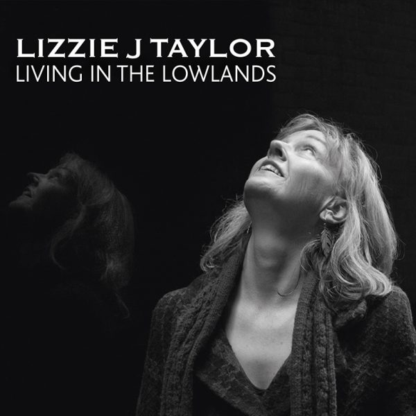 Lizzie J Taylor - Living in the Lowlands