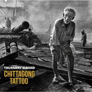 Chittagong Tattoo - New release from Thursday's Band